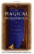 The Magical Household - Spells & Rituals For The Home by Scott Cunningham & David Harrington