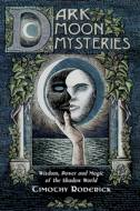 Dark Moon Mysteries - Wisdom, Power, and Magic of the Shadow World by Timothy Roderick