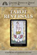 The Complete Book of Tarot Reversals by Mary K Greer