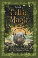 The Book of Celtic Magic - Transformative Teachings from the Cauldron of Awen by Kristoffer Hughes