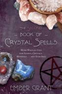 The Second Book of Crystal Spells  More Magical Uses for Stones, Crystals, Minerals... and Even Salt by Ember Grant