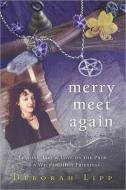 Merry Meet Again  - Lessons, Life & Love on the Path of a Wiccan High Priestess  by Deborah Lipp