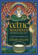 Celtic Women's Spirituality Accessing the Cauldron of Life by Edain McCoy