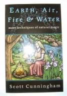 Earth, Air, Fire & Water - More Techniques of Natural Magic by Scott Cunningham