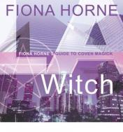 LA Witch Fiona Horne`s Guide to Coven Magick  by Fiona Horne
