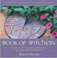 Book of Witchery - Spells, Charms and Correspondences for Every Day of the Week  by Ellen Dugan