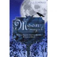 Moon Magic: Myth and Magic, Crafts and Recipes, Rituals and Spells by D J Conway