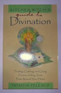 Kitchen Witch's Guide to Divination - Finding, Crafting, and Using Fortune-Telling Tools From Around Your Home  by Patricia Telesco