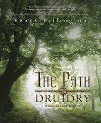 The Path of Druidry Walking the Ancient Green Way by Penny Billington
