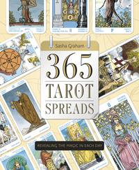 365 Tarot Spreads - Revealing the Magic in Each Day by Sasha Graham