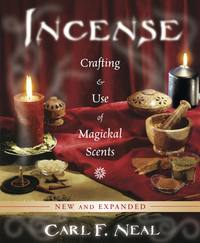 Incense - Crafting & Use of Magickal Scents by Carl F. Neal