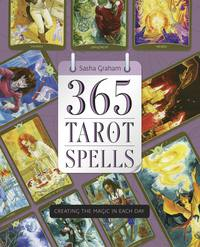 365 Tarot Spells Creating the Magic in Each Day by Sasha Graham
