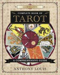 Llewellyn's Complete Book of Tarot A Comprehensive Guide by Anthony Louis