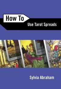 How To Use Tarot Spreads  by Syliva Abraham