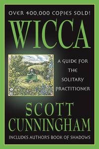 Wicca - A Guide for the Solitary  by Scott Cunningham