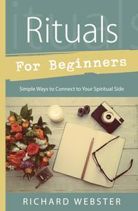 Rituals for Beginners Simple Ways to Connect to Your Spiritual Side by Richard Webster