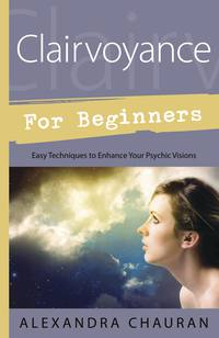 Clairvoyance For Beginners  by Alexandra Chauran