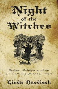 Night of the Witches  - Folklore, Traditions & Recipes for Celebrating Walpurgis Night by Linda Raedisch