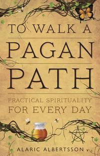 To Walk a Pagan Path by Alaric Albertsson