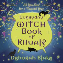 Everyday Witch Book of Rituals: All You Need for a Magickal Year by Deborah Blake