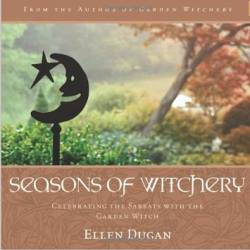 Seasons of Witchery: Celebrating the Sabbats with the Garden Witch by Ellen Dugan